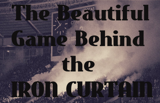 The Beautiful Game Behind the Iron Curtain