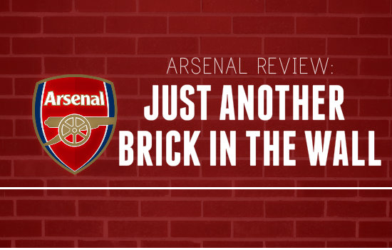 Arsenal Review: Just Another Brick in the Wall