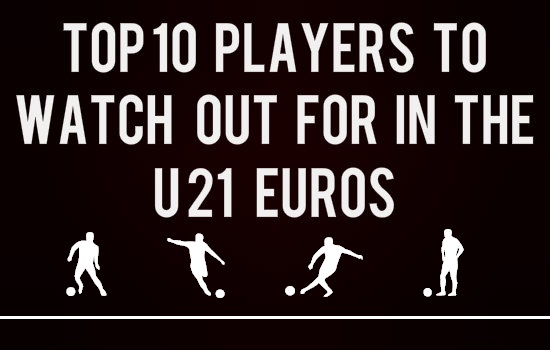 Top 10 Players to watch out for in the U21 Euros