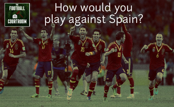 The Football Courtroom: How would you play against Spain?